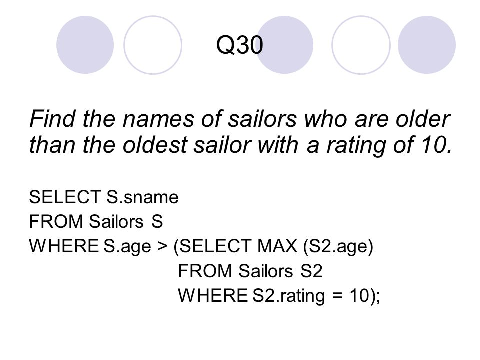 Q30 Find the names of sailors who are older than the oldest sailor with a rating of 10.