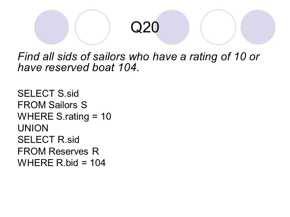 Q20 Find all sids of sailors who have a rating of 10 or have reserved boat 104.