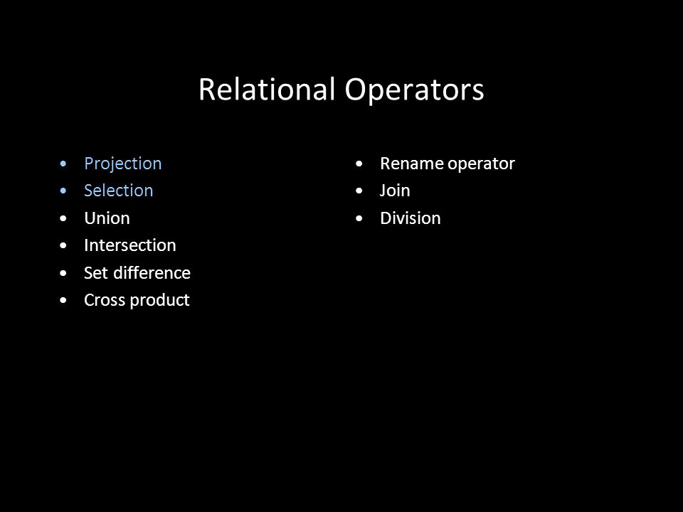 14 Relational Operators Projection Selection Union Intersection Set difference Cross product Rename operator Join Division