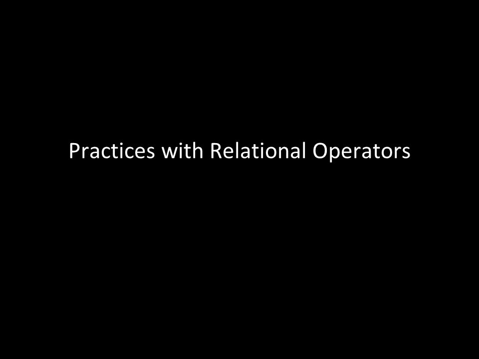 31 Practices with Relational Operators