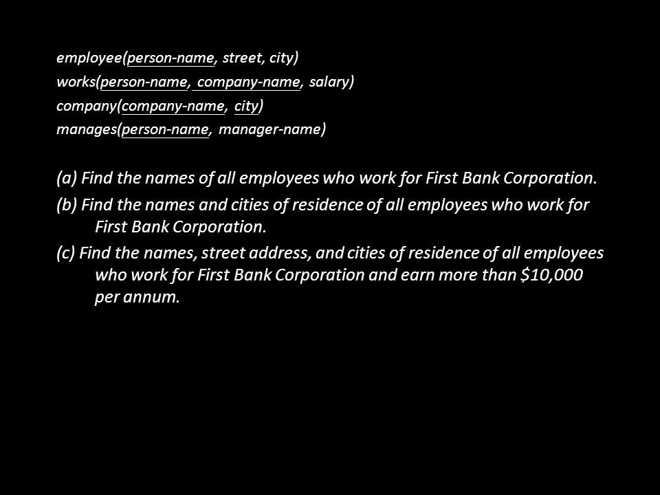 44 employee(person-name, street, city) works(person-name, company-name, salary) company(company-name, city) manages(person-name, manager-name) (a) Find the names of all employees who work for First Bank Corporation.