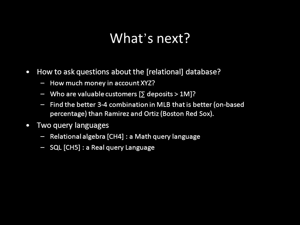 5 What ' s next. How to ask questions about the [relational] database.
