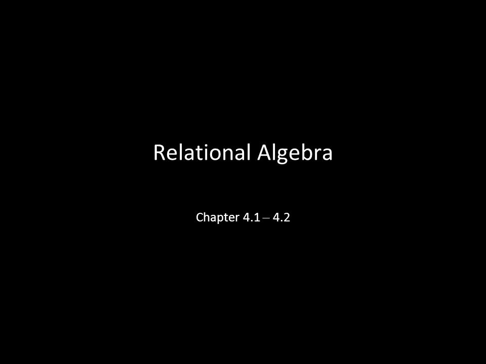 6 Relational Algebra Chapter 4.1 – 4.2