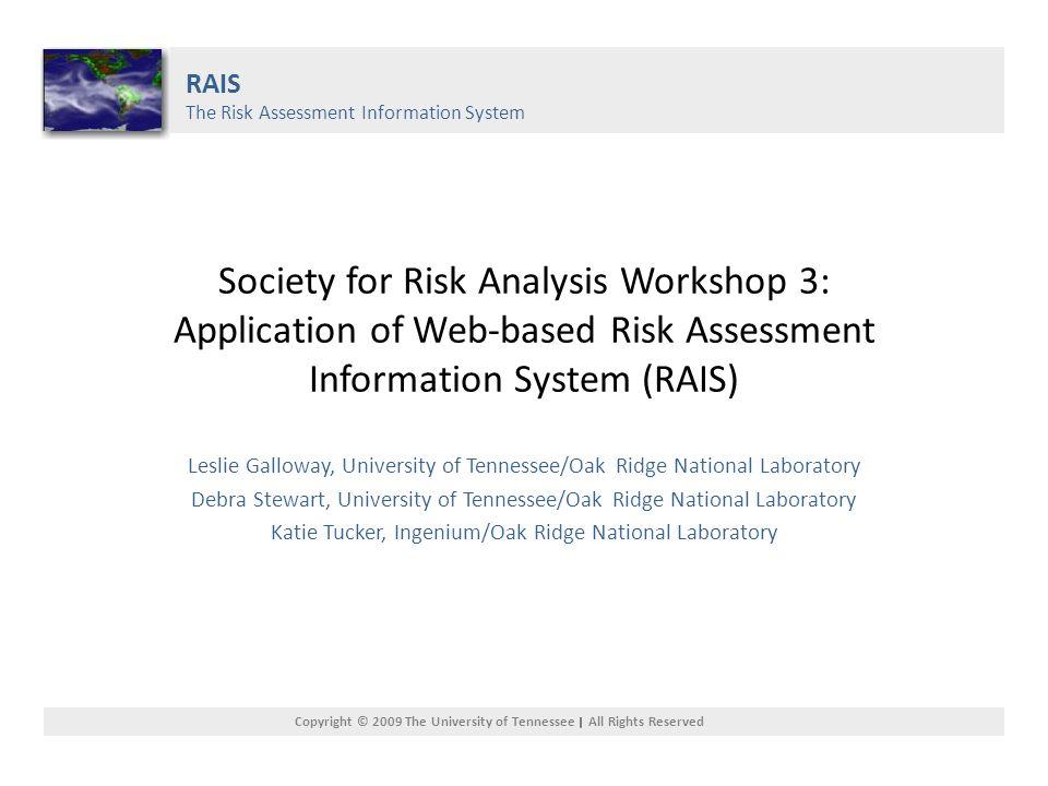 Society for Risk Analysis Workshop 3: Application of Web-based Risk Assessment Information System (RAIS) Leslie Galloway, University of Tennessee/Oak