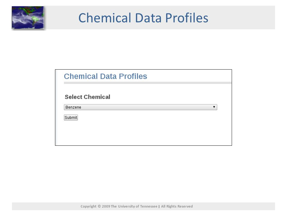 Copyright © 2009 The University of Tennessee All Rights Reserved Chemical Data Profiles