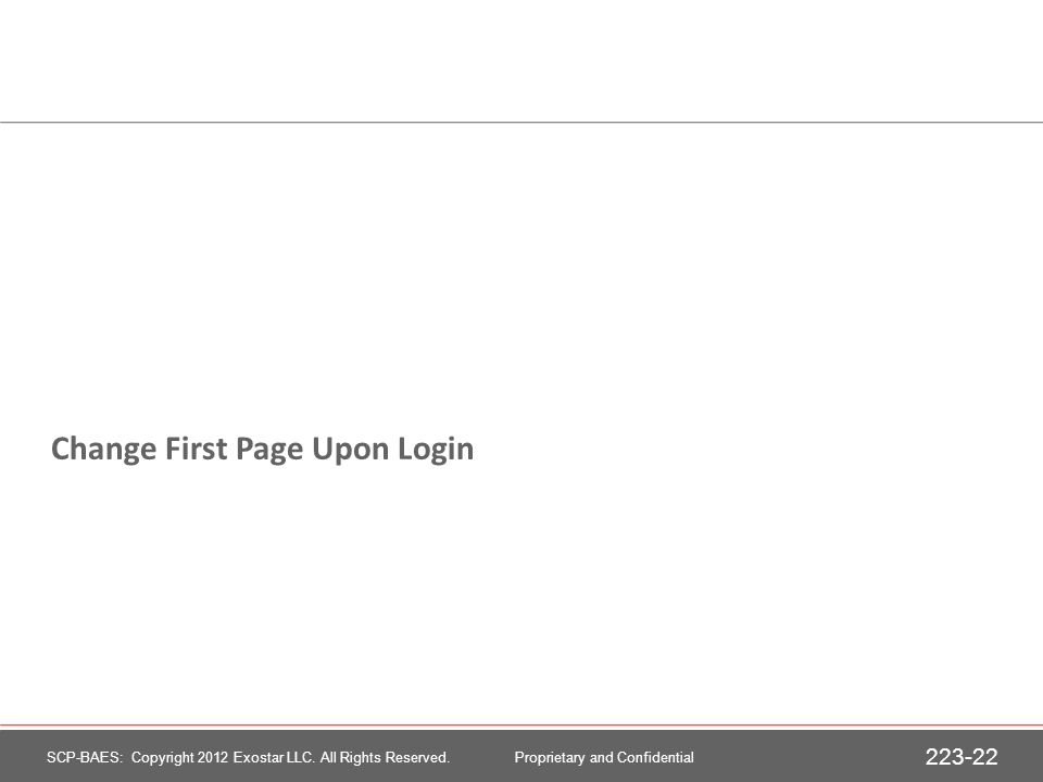 Change First Page Upon Login 223-22 SCP-BAES: Copyright 2012 Exostar LLC.