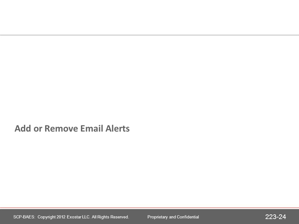 Add or Remove Email Alerts 223-24 SCP-BAES: Copyright 2012 Exostar LLC.