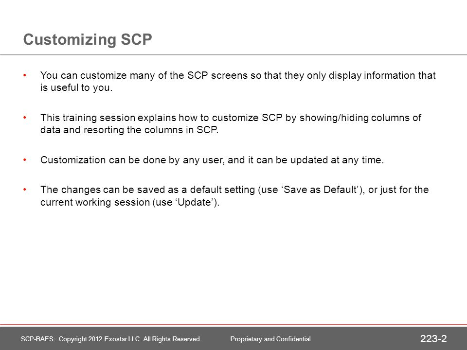Customizing SCP You can customize many of the SCP screens so that they only display information that is useful to you.