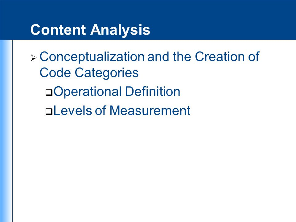 Content Analysis  Conceptualization and the Creation of Code Categories  Operational Definition  Levels of Measurement