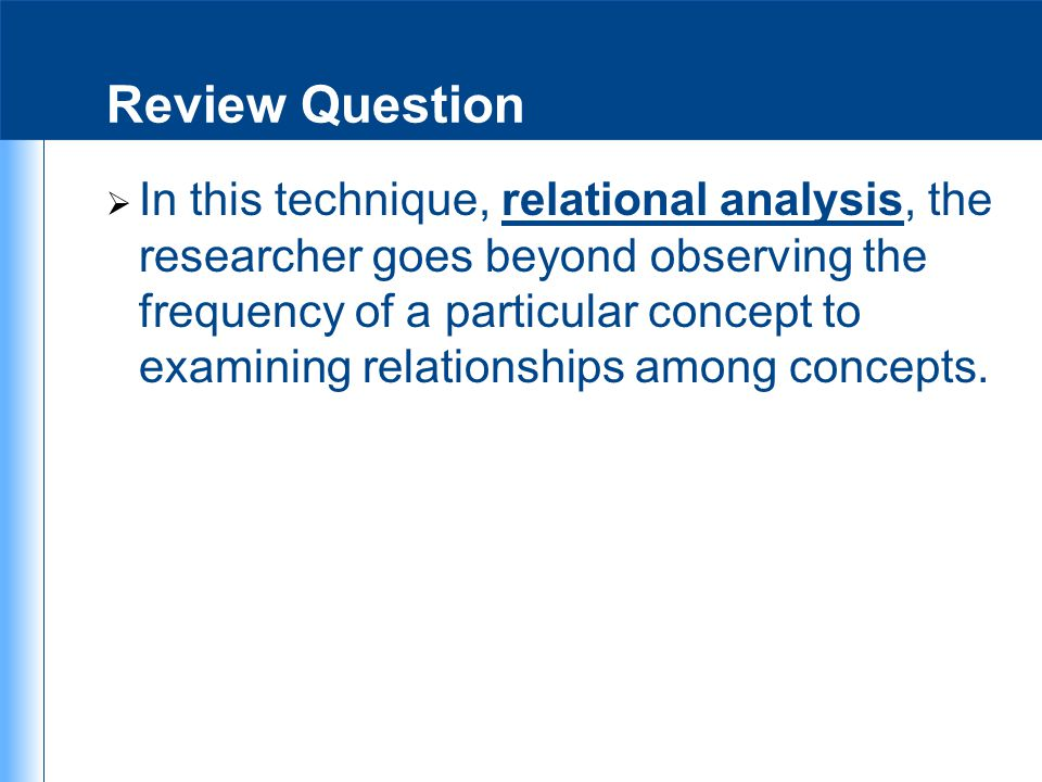 Review Question  In this technique, relational analysis, the researcher goes beyond observing the frequency of a particular concept to examining rela