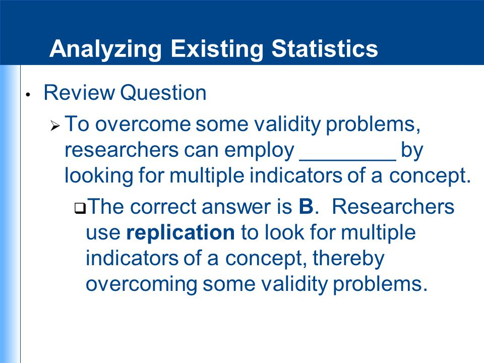 Analyzing Existing Statistics Review Question  To overcome some validity problems, researchers can employ ________ by looking for multiple indicators