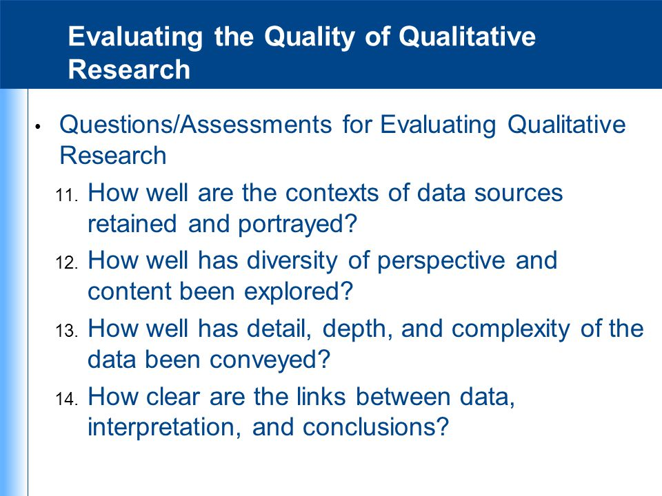Evaluating the Quality of Qualitative Research Questions/Assessments for Evaluating Qualitative Research 11. How well are the contexts of data sources