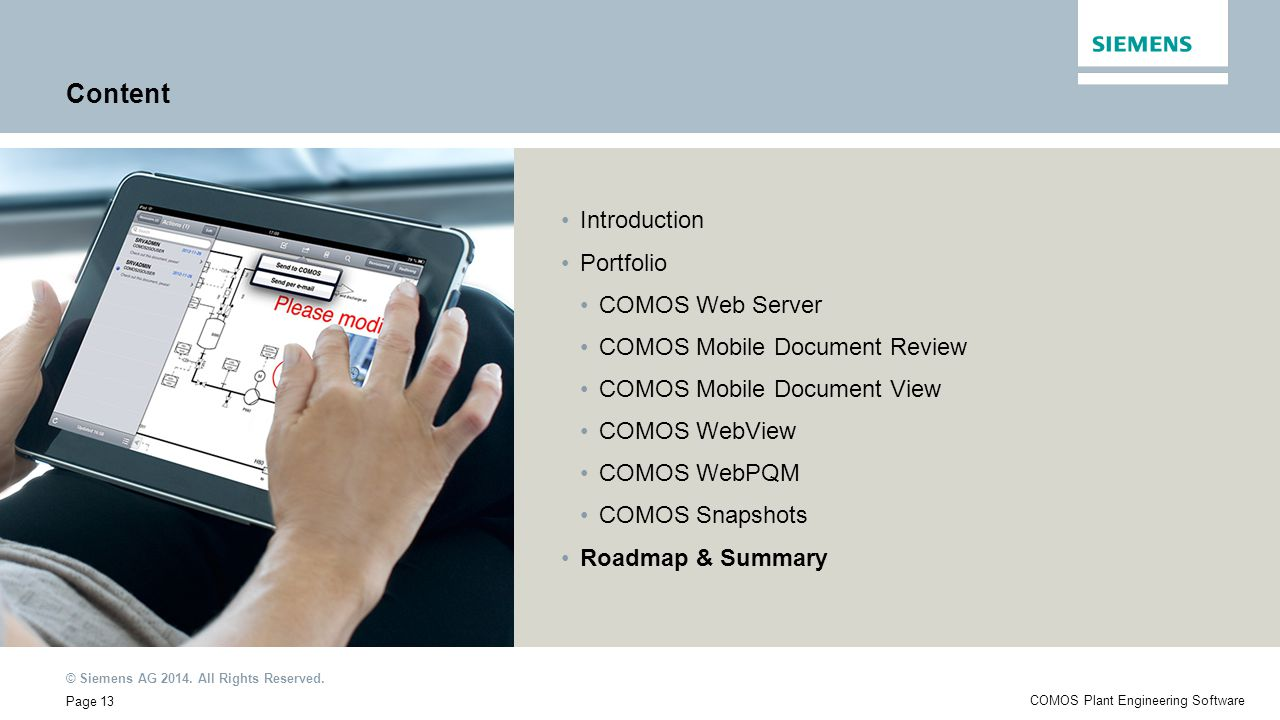 © Siemens AG 2014. All Rights Reserved. Page 13 COMOS Plant Engineering Software Content Introduction Portfolio COMOS Web Server COMOS Mobile Document
