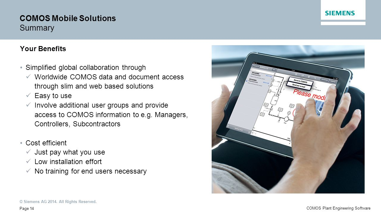 © Siemens AG 2014. All Rights Reserved. Page 14 COMOS Plant Engineering Software COMOS Mobile Solutions Summary Your Benefits Simplified global collab