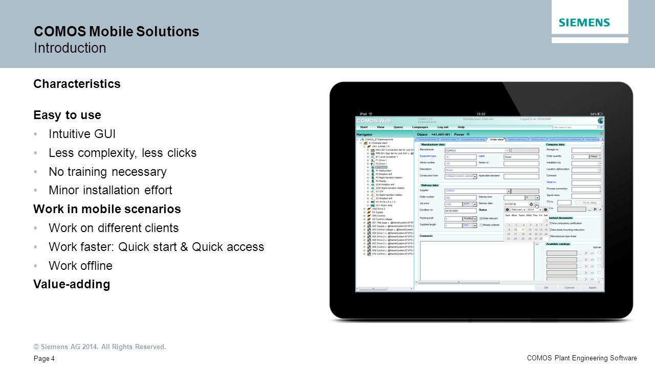 © Siemens AG 2014. All Rights Reserved. Page 4 COMOS Plant Engineering Software COMOS Mobile Solutions Introduction Characteristics Easy to use Intuit