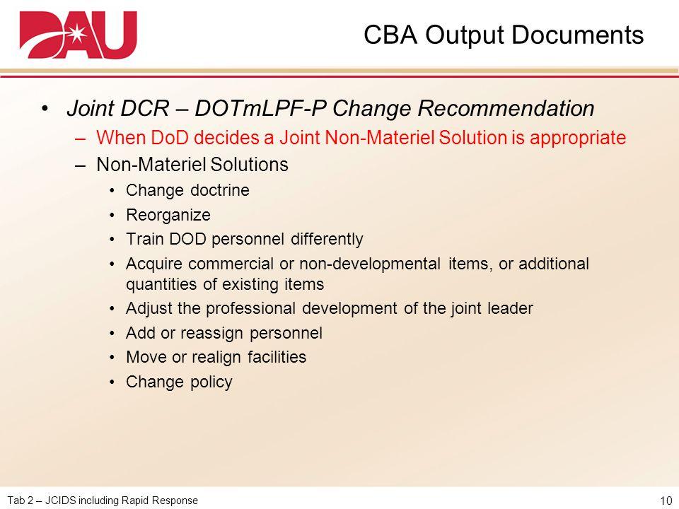 Tab 2 – JCIDS including Rapid Response CBA Output Documents Joint DCR – DOTmLPF-P Change Recommendation –When DoD decides a Joint Non-Materiel Solutio