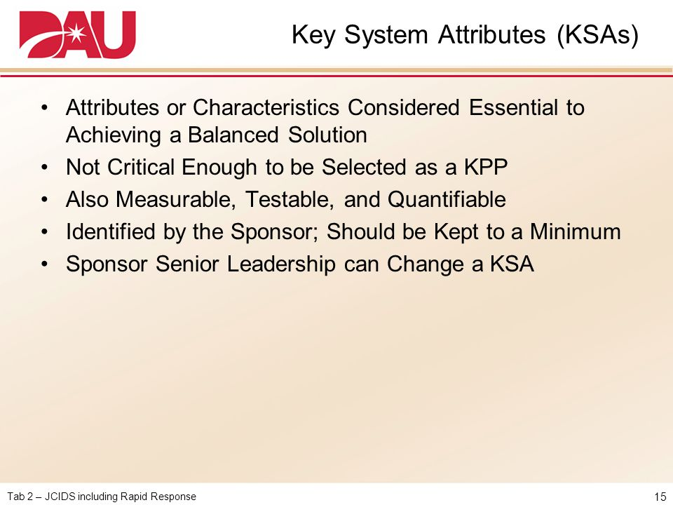 Tab 2 – JCIDS including Rapid Response Key System Attributes (KSAs) Attributes or Characteristics Considered Essential to Achieving a Balanced Solutio
