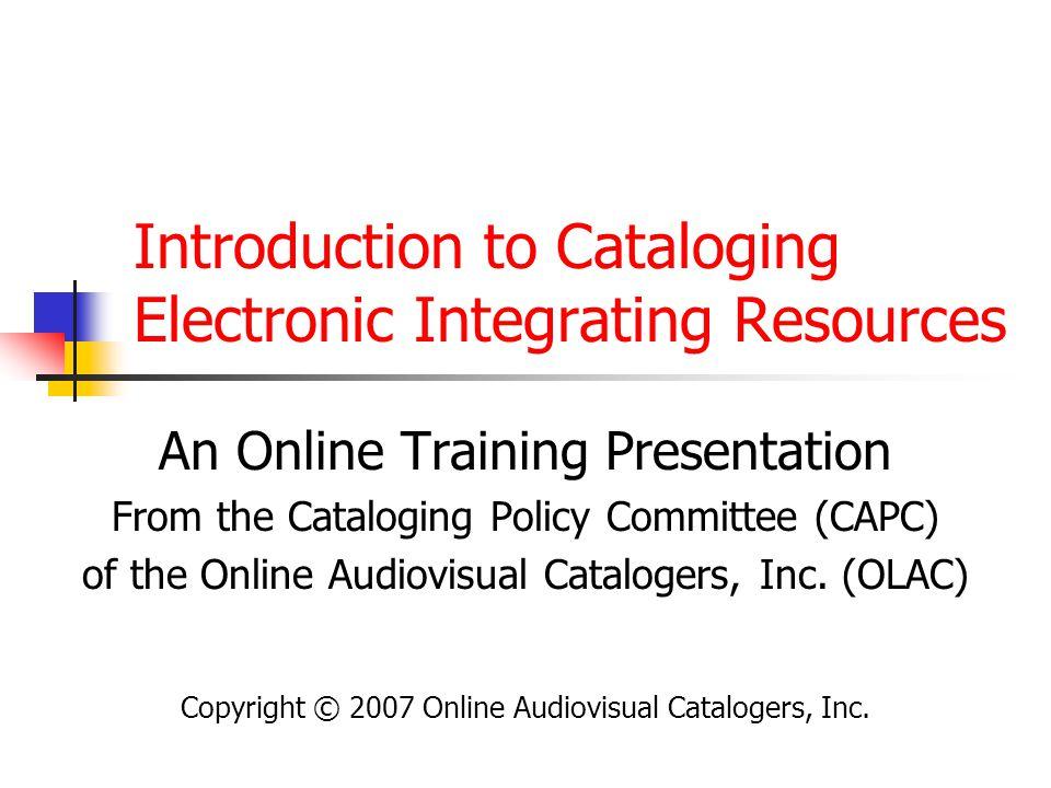 OLAC CAPC Integrating Resources Training72 Leader and 008 for Integrating Resources Most electronic integrating resources have predominantly textual content.