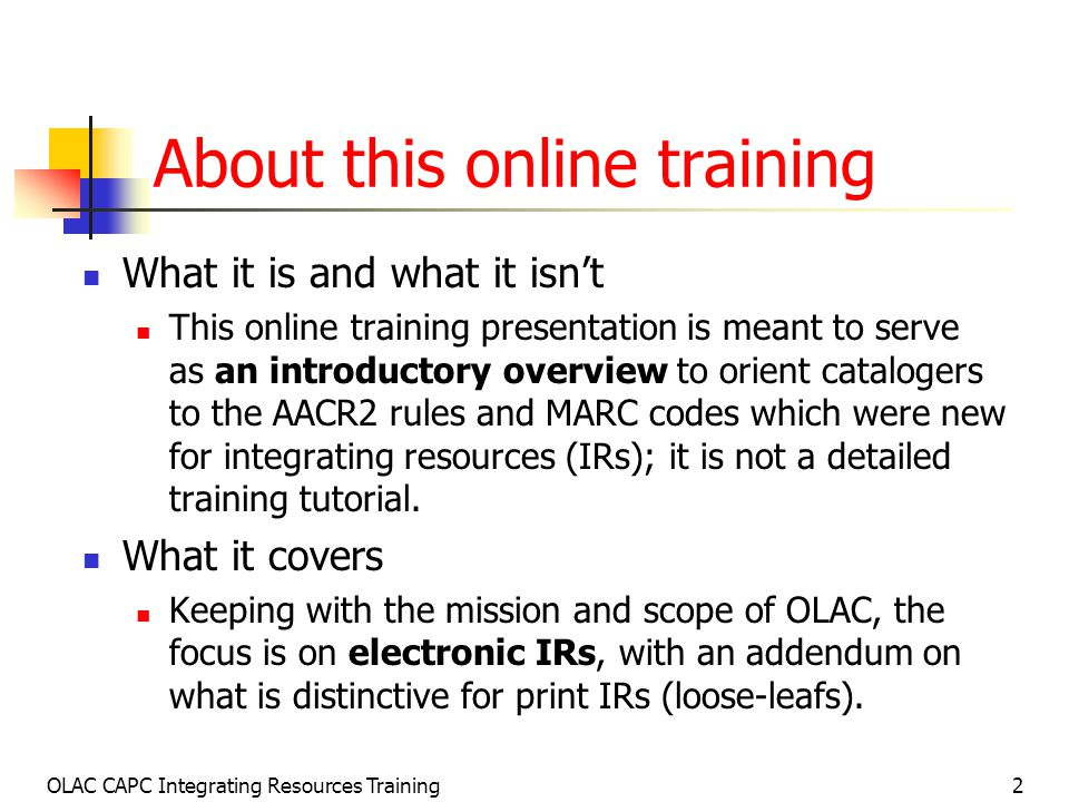 OLAC CAPC Integrating Resources Training73 New 006/008 Elements Additions and changes to Continuing resources (formerly Serials) 006/008 for IR: Frequency [006/01] (Includes new code k ) Type of Continuing Resource [006/04] Formerly named: Type of Serial Entry Convention [006/17] Formerly named: Successive/Latest Entry
