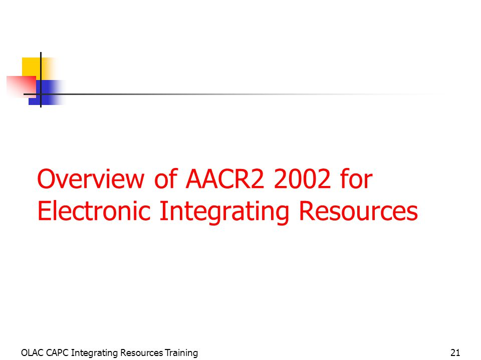 OLAC CAPC Integrating Resources Training21 Overview of AACR for Electronic Integrating Resources