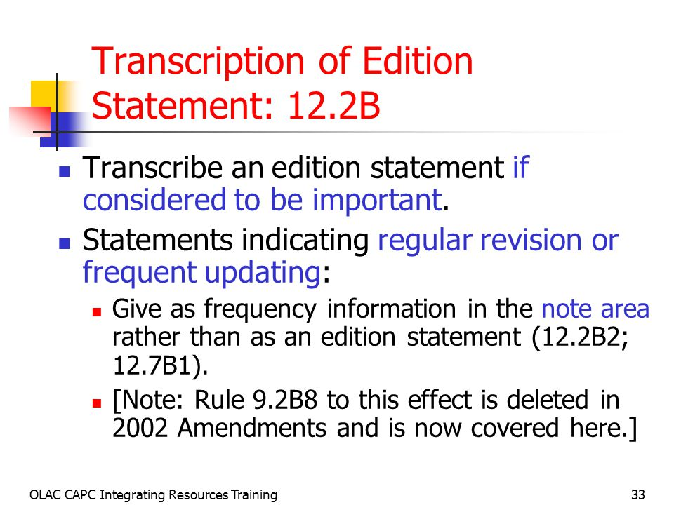 OLAC CAPC Integrating Resources Training33 Transcription of Edition Statement: 12.2B Transcribe an edition statement if considered to be important.