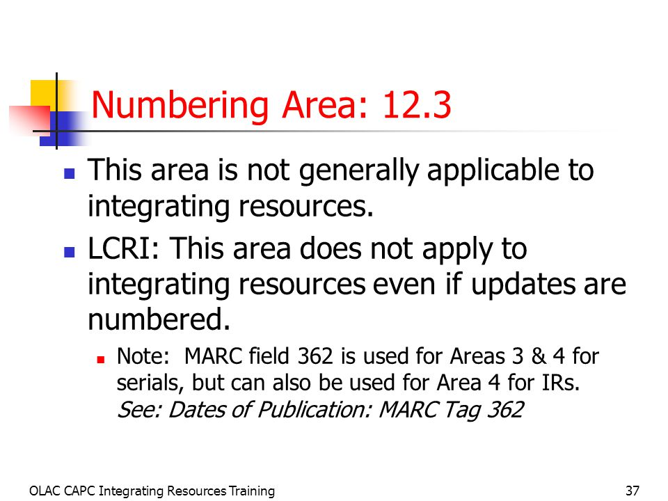 OLAC CAPC Integrating Resources Training37 Numbering Area: 12.3 This area is not generally applicable to integrating resources.