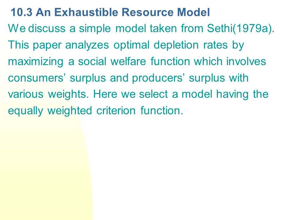 10.3 An Exhaustible Resource Model We discuss a simple model taken from Sethi(1979a).