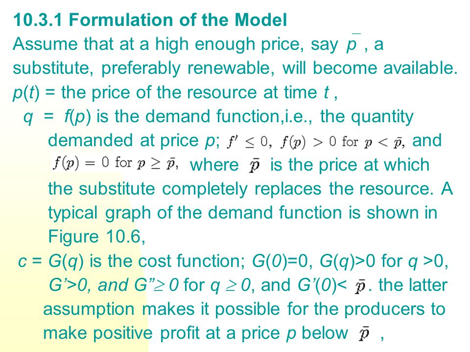 Formulation of the Model Assume that at a high enough price, say  p, a substitute, preferably renewable, will become available.