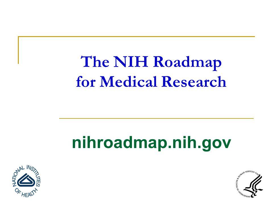 The NIH Roadmap for Medical Research nihroadmap.nih.gov