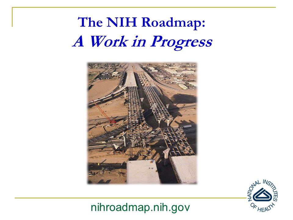 The NIH Roadmap: A Work in Progress nihroadmap.nih.gov