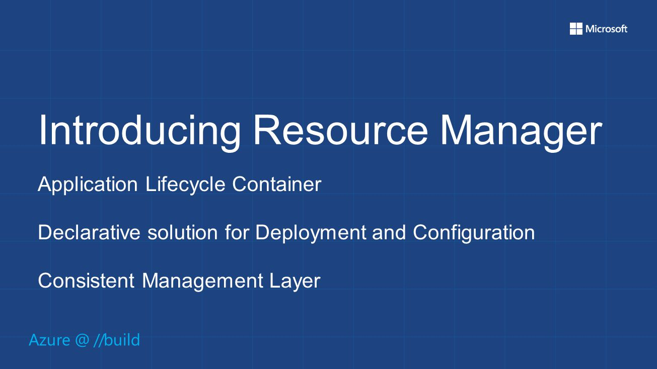 Azure @ //build Introducing Resource Manager Application Lifecycle Container Declarative solution for Deployment and Configuration Consistent Management Layer