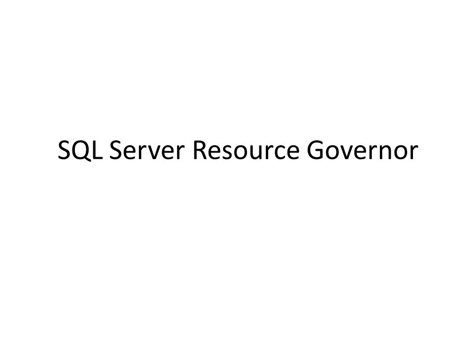 Introduction To The Resource Governor Resource Governor was added in SQL Server 2008 Purpose is to manage resources by specifying limits on consumption of those resources by the requests processes that are using them.