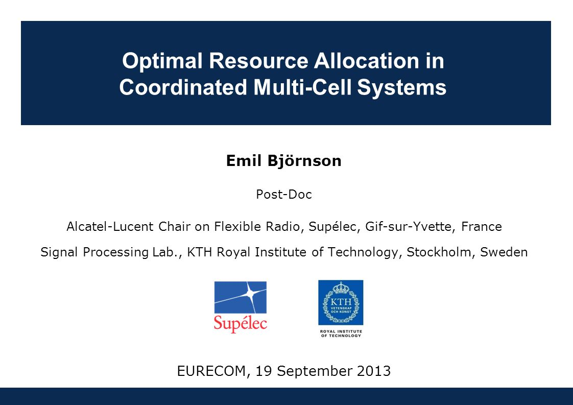 Björnson: Optimal Resource Allocation in Coordinated Multi-Cell Systems19 September 201312 Example: Coordinated Beamforming One Base Station Serves Each User Interference Coordination Across Cells Special Case Interference channel