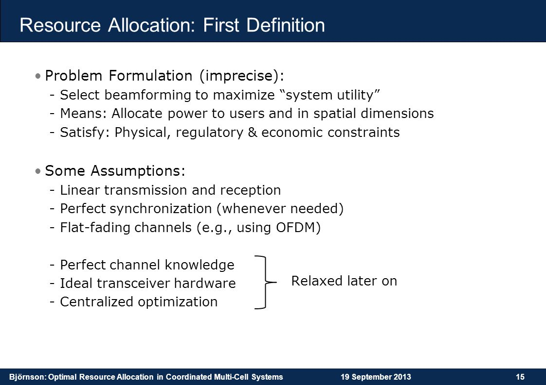Björnson: Optimal Resource Allocation in Coordinated Multi-Cell Systems19 September 201315 Resource Allocation: First Definition Problem Formulation (