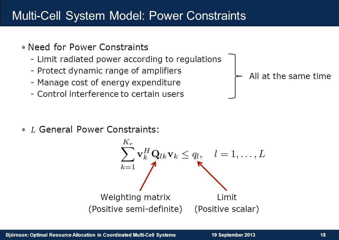 Björnson: Optimal Resource Allocation in Coordinated Multi-Cell Systems19 September 201318 Multi-Cell System Model: Power Constraints Weighting matrix