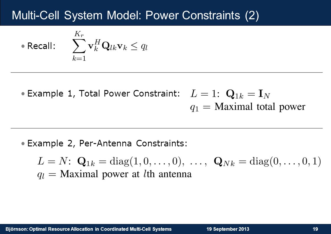 Björnson: Optimal Resource Allocation in Coordinated Multi-Cell Systems19 September 201319 Multi-Cell System Model: Power Constraints (2) Recall: Exam