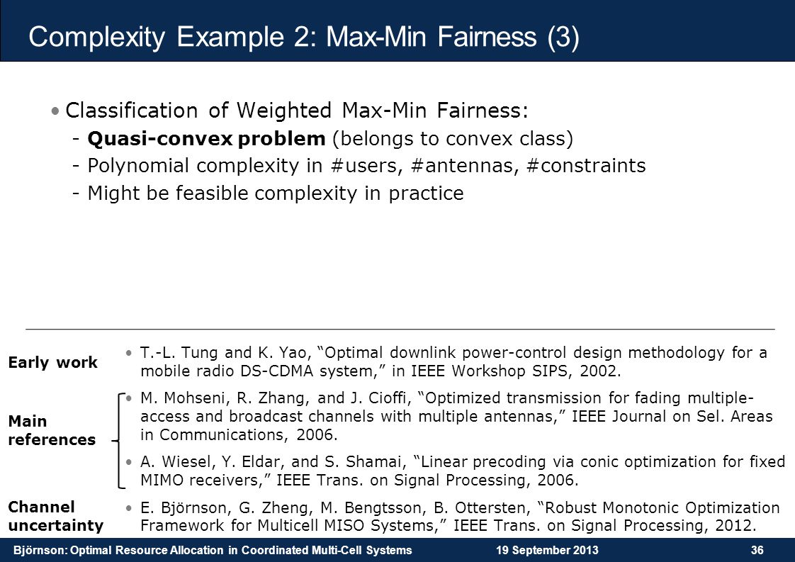 Björnson: Optimal Resource Allocation in Coordinated Multi-Cell Systems19 September 201336 Complexity Example 2: Max-Min Fairness (3) Classification o
