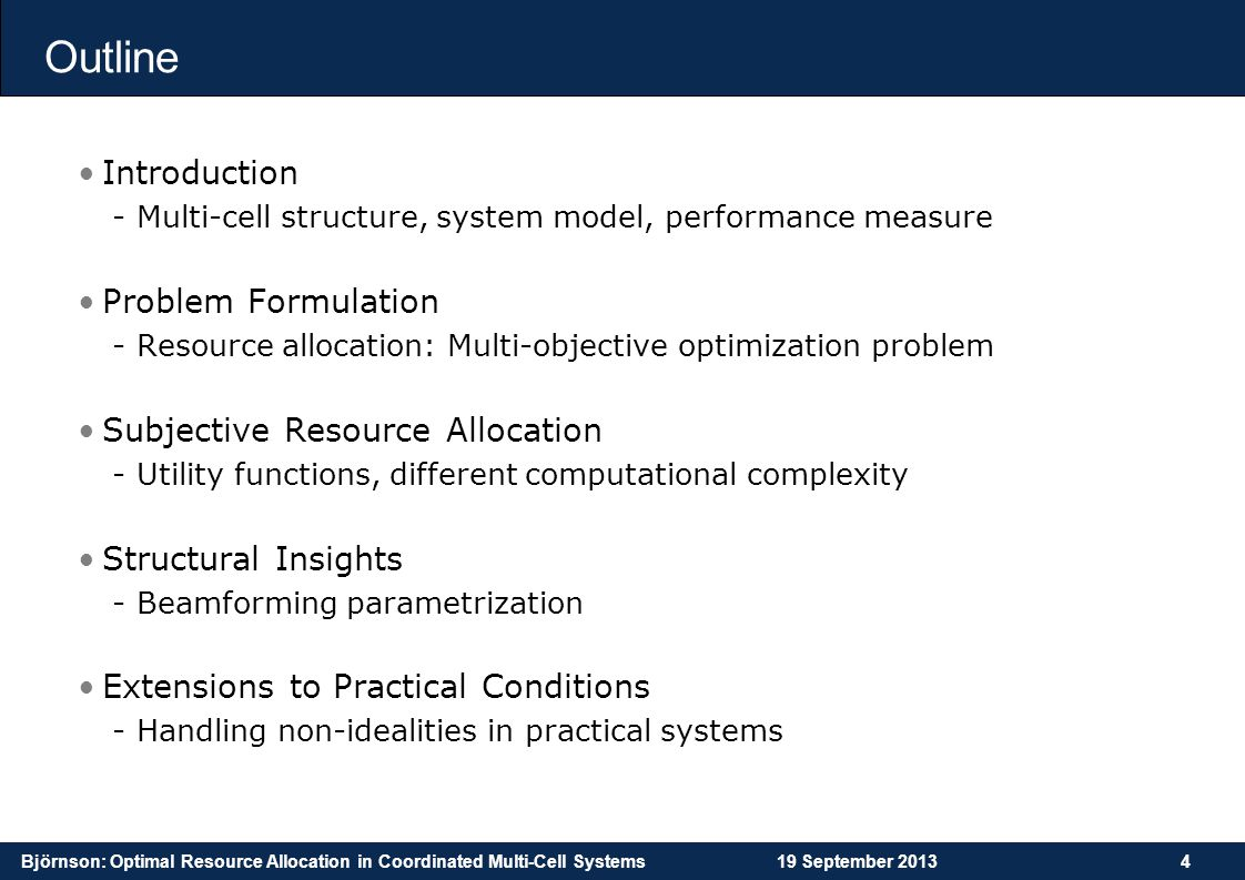 Björnson: Optimal Resource Allocation in Coordinated Multi-Cell Systems19 September 20134 Outline Introduction -Multi-cell structure, system model, pe