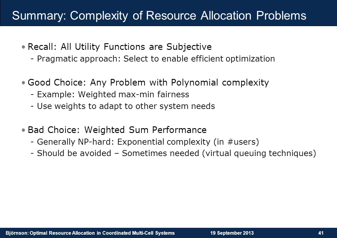 Björnson: Optimal Resource Allocation in Coordinated Multi-Cell Systems19 September 201341 Summary: Complexity of Resource Allocation Problems Recall: