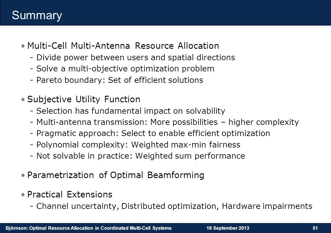 Björnson: Optimal Resource Allocation in Coordinated Multi-Cell Systems19 September 201351 Summary Multi-Cell Multi-Antenna Resource Allocation -Divid