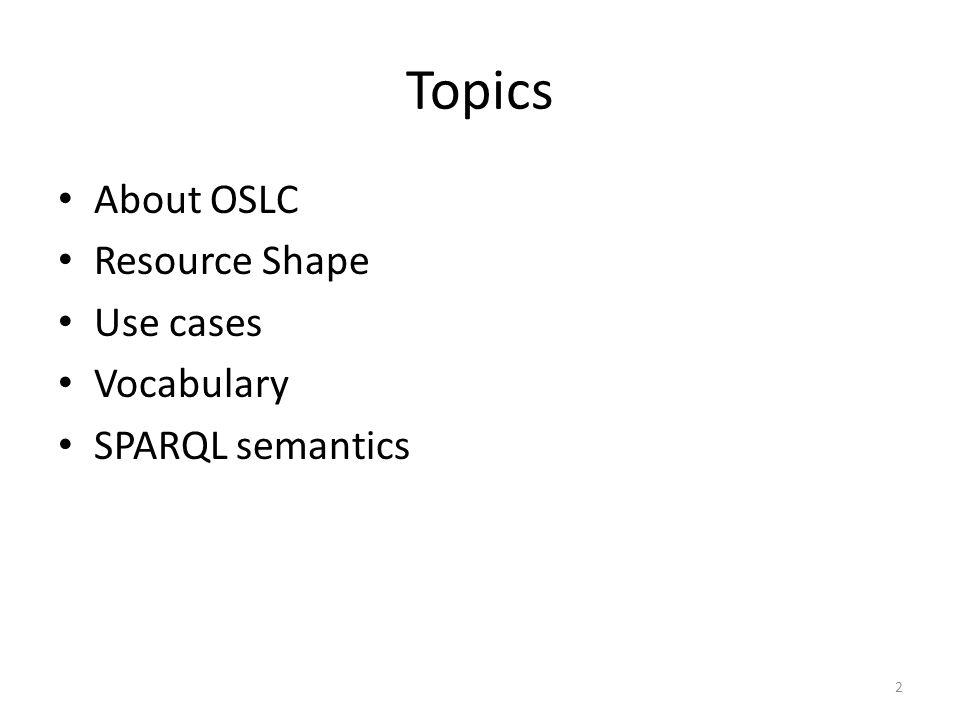Topics About OSLC Resource Shape Use cases Vocabulary SPARQL semantics 2