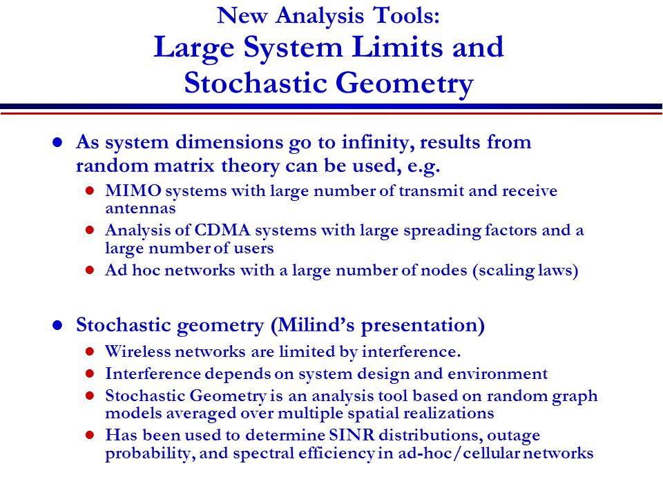 New Analysis Tools: Large System Limits and Stochastic Geometry As system dimensions go to infinity, results from random matrix theory can be used, e.