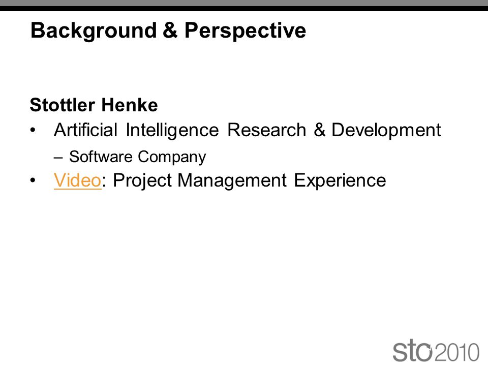 Background & Perspective Stottler Henke Artificial Intelligence Research & Development –Software Company Video: Project Management ExperienceVideo