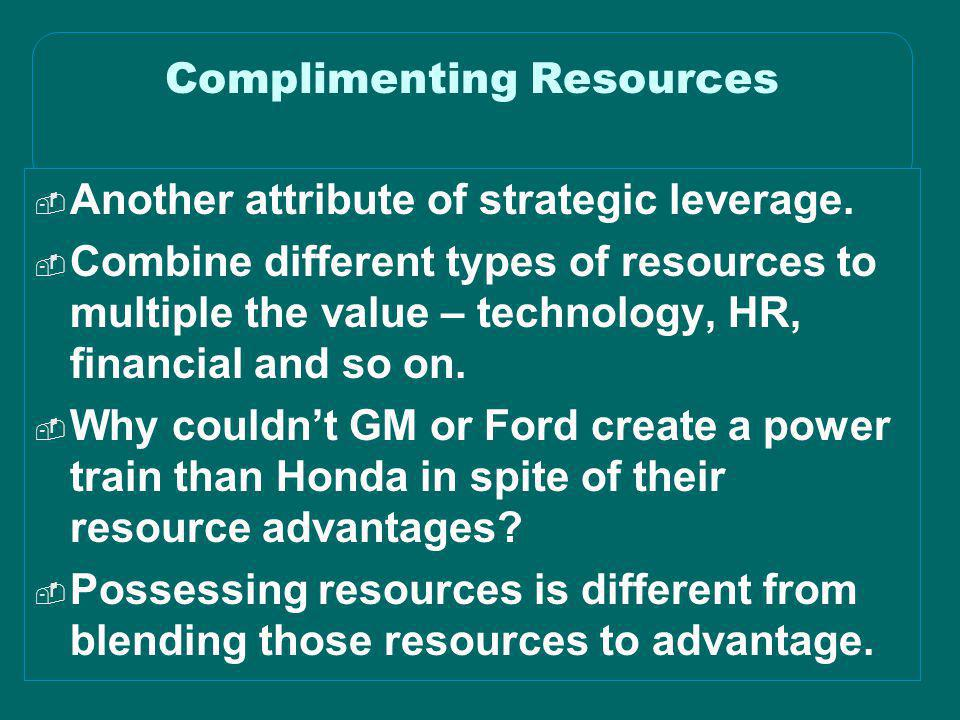 © 2003 Simchi-Levi, Kaminsky, Simchi-Levi Complimenting Resources  Another attribute of strategic leverage.  Combine different types of resources to