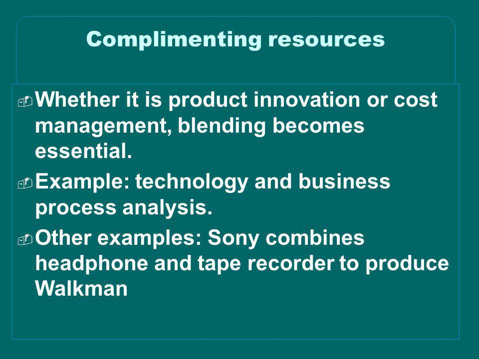 © 2003 Simchi-Levi, Kaminsky, Simchi-Levi Complimenting resources  Whether it is product innovation or cost management, blending becomes essential. 