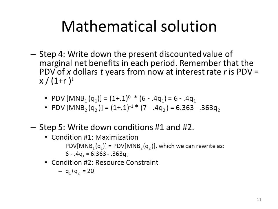 – Step 4: Write down the present discounted value of marginal net benefits in each period.
