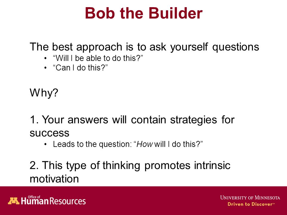 Human Resources Office of Bob the Builder The best approach is to ask yourself questions Will I be able to do this Can I do this Why.