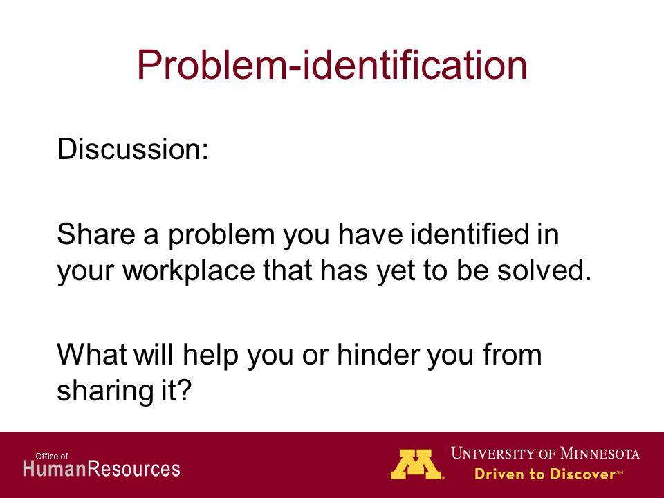 Human Resources Office of Problem-identification Discussion: Share a problem you have identified in your workplace that has yet to be solved.