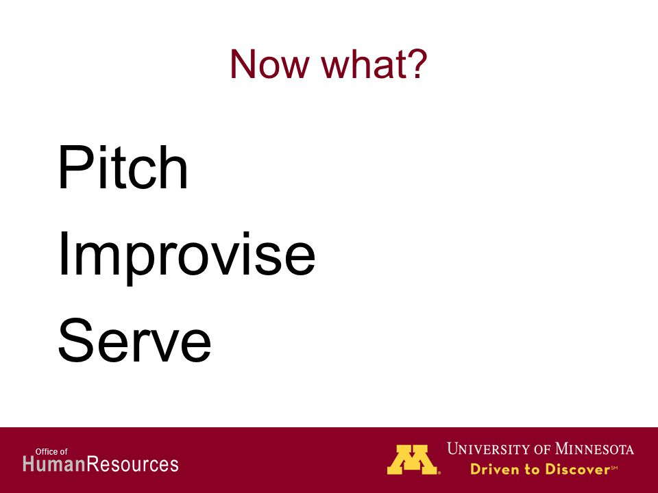 Human Resources Office of Now what? Pitch Improvise Serve