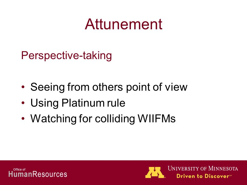 Human Resources Office of Attunement Perspective-taking Seeing from others point of view Using Platinum rule Watching for colliding WIIFMs